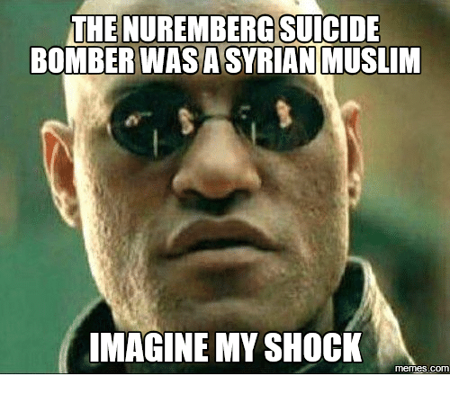 the nurembergsuicide bomber wasa syrian muslim imagine my shock memes com 14989643 ✅ 25 best memes about shocking meme shocking memes