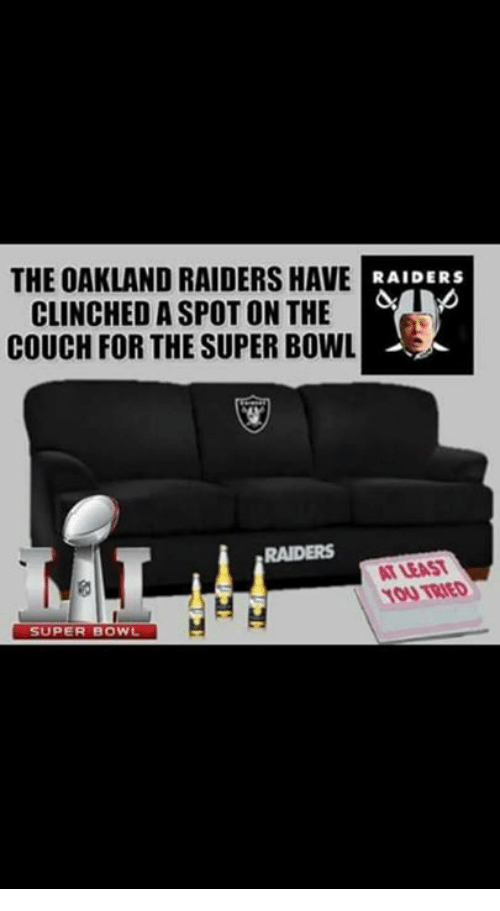 Memes Oakland Raiders and Super Bowl THE OAKLAND RAIDERS HAVE RAIDERS CLINCHED ASPOT ON THE COUCH FOR THE SUPERBOWL HM SUPER BOWL & ? 25+ Best Memes About Oakland-Raiders-Fans   Oakland-Raiders ... islam-shia.org