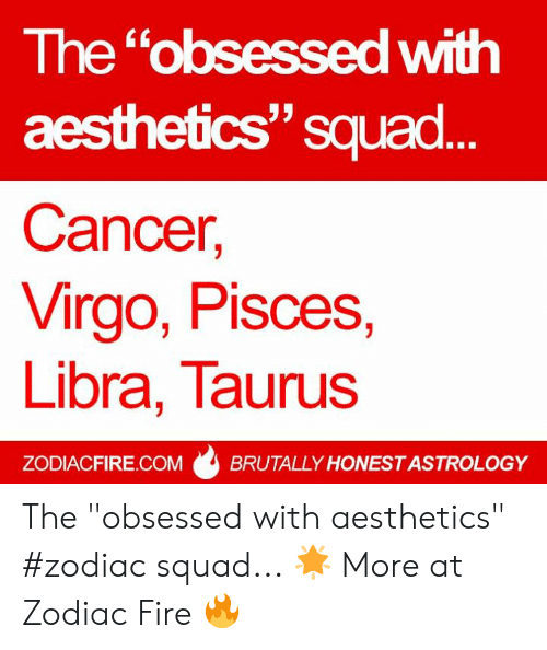The Obsessed With Aesthetics Squad Cancer Virgo Pisces Libra Taurus