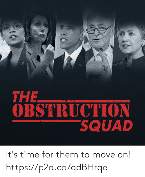 Squad, Time, and Conservative: THE  OBSTRUCTION  SQUAD It's time for them to move on! https://p2a.co/qdBHrqe