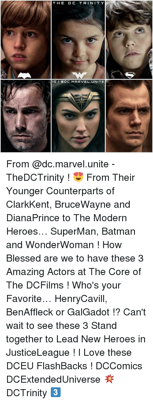 Memes, The Core, and 🤖: THE OC T R IN I TY  G ta DC. MARVEL UNITE From @dc.marvel.unite - TheDCTrinity ! 😍 From Their Younger Counterparts of ClarkKent, BruceWayne and DianaPrince to The Modern Heroes… SuperMan, Batman and WonderWoman ! How Blessed are we to have these 3 Amazing Actors at The Core of The DCFilms ! Who's your Favorite… HenryCavill, BenAffleck or GalGadot !? Can't wait to see these 3 Stand together to Lead New Heroes in JusticeLeague ! I Love these DCEU FlashBacks ! DCComics DCExtendedUniverse 💥 DCTrinity 3️⃣