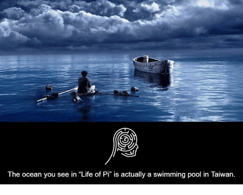 ✅ best memes about life of pi life of pi memes life memes and ocean the ocean you see in life of pi is actually a swimming pool in taiwan