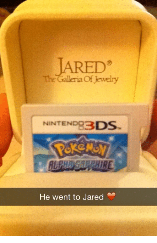 The of Jewelry NINTEND83 DS He Went to Jared Dank Meme on meme