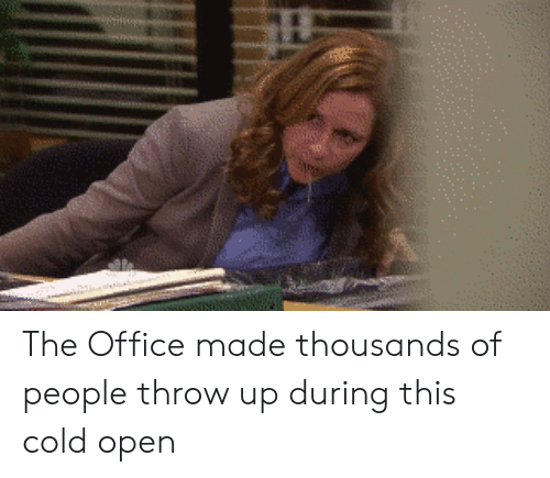 The Office, Office, and Cold: The Office made thousands of people throw up during this cold open