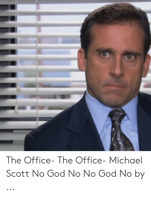 The Office The Office Michael Scott No God No No God No By God