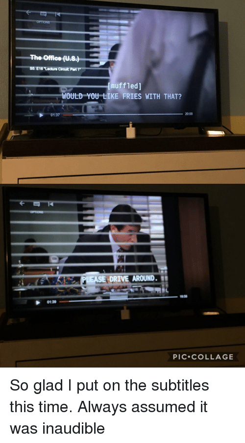 """The Office, Collage, and Drive: The Office (U.8.)  S5: E16 """"Lecture Circult Part 1""""  muffled]  WOULD YOU LIKE FRIES WITH THAT?  01:37  20:00  EPLEASE DRIVE AROUND.  1958  01:30  PIC.COLLAGE"""