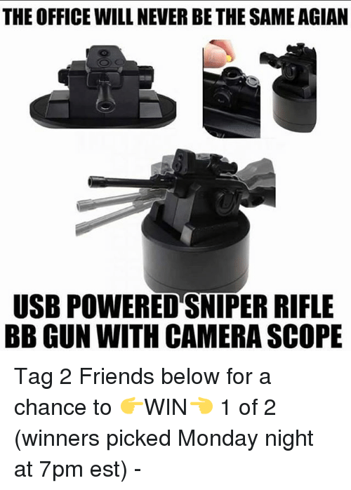 Friends, Memes, and The Office: THE OFFICE WILL NEVER BE THE SAME AGIAN  USB POWERED SNIPER RIFLE  BB GUN WITH CAMERA SCOPE Tag 2 Friends below for a chance to 👉WIN👈 1 of 2 (winners picked Monday night at 7pm est) -