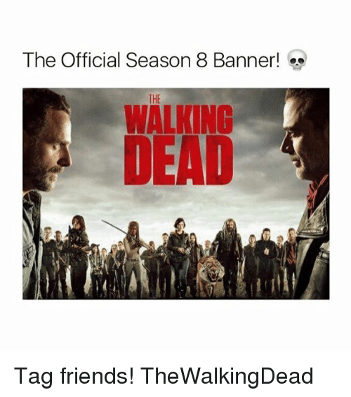 Friends, Memes, and The Walking Dead: The Official Season 8 Banner!  THE  WALKING  DEAD Tag friends! TheWalkingDead
