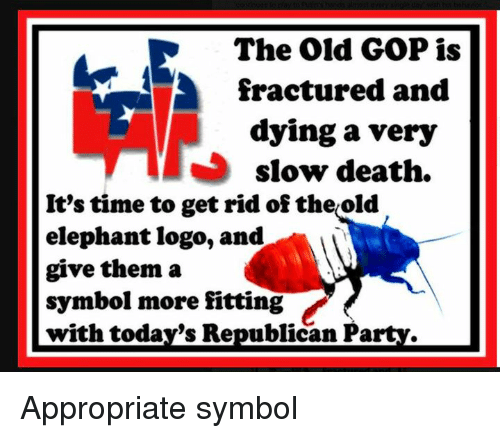 The Old Gop Is Fractured And Dying A Very Slow Death Its Time To