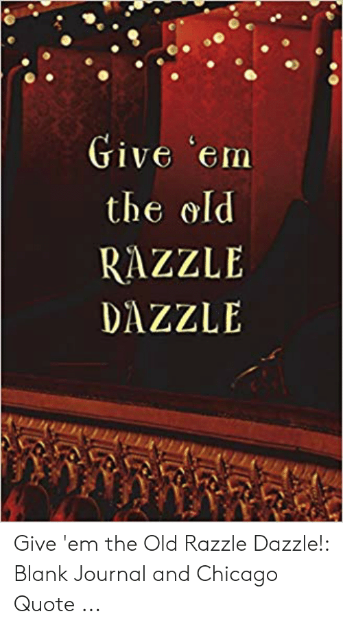 aa29aa47 The Old RAZZLE DAZZLE Give 'Em the Old Razzle Dazzle! Blank Journal ...
