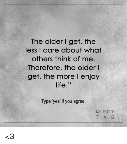 The Older I Get The Less I Care About What Others Think Of Me