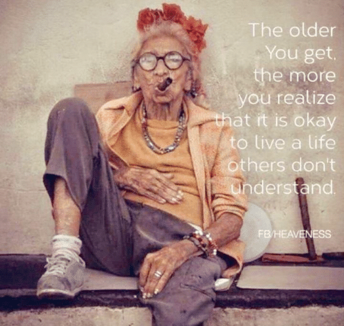 Life, Memes, and Live: The older  You get  e more  you realize  hat it is okay  to live a life  others don't  nderstand  FB/HEAVE