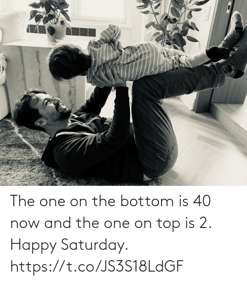 Memes, Happy, and 🤖: The one on the bottom is 40 now and the one on top is 2.  Happy Saturday. https://t.co/JS3S18LdGF