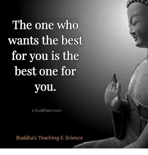 Memes, Best, and Science: The one who  wants the best  for you is the  best one for  you.  e-buddhism com  Buddha's Teaching & Science