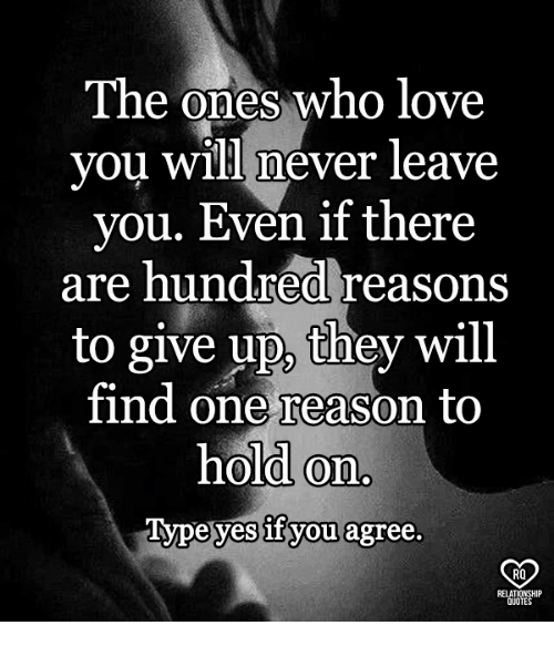 Love, Memes, and Reason: The ones who love  ou will mever leave  you. Even if there  are hundred reasons  to give up, they will  find one reason to  hold on.  Type yes if you agree.  RO  QUOTE