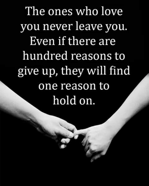 Love, Memes, and Never: The ones who love  you never leave you  Even if there are  hundred reasons to  give up, they will find  one reason to  hold on.