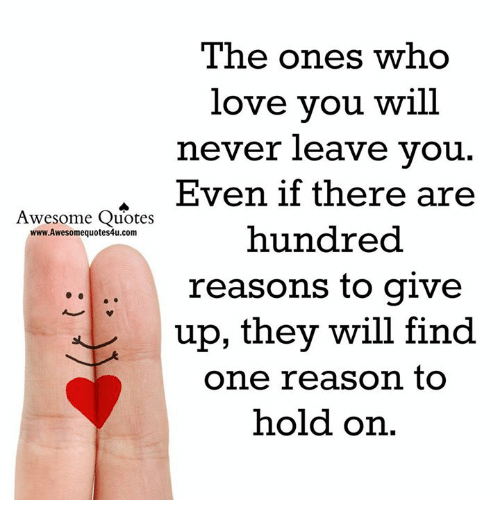 The Ones Who Love You Will Never Leave You Even If There Are Awesome