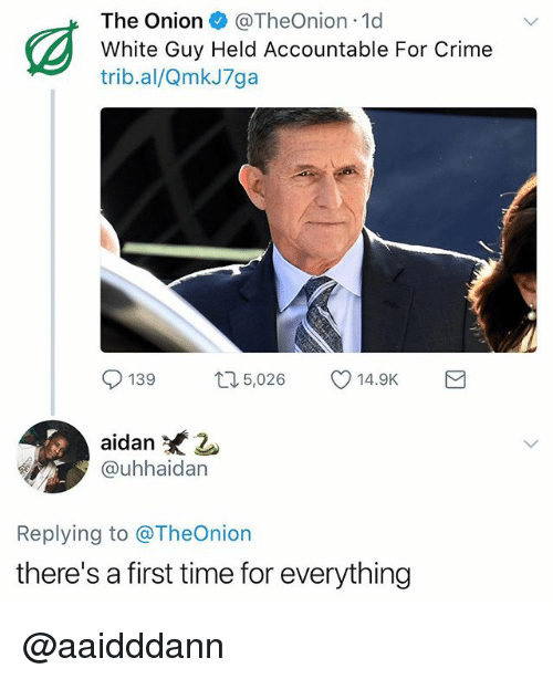 Crime, Memes, and The Onion: The Onion @TheOnion 1d  White Guy Held Accountable For Crime  trib.al/QmkJ7ga  139  5,026  14.9K  aidan  @uhhaidan  Replying to @TheOnion  there's a first time for everything @aaidddann