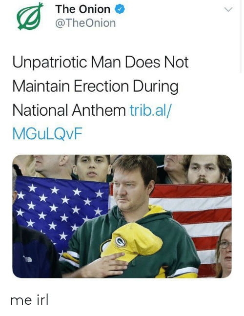 The Onion, National Anthem, and Onion: The Onion  @TheOnion  Unpatriotic Man Does Not  Maintain Erection During  National Anthem trib.al/  MGuLQvF me irl