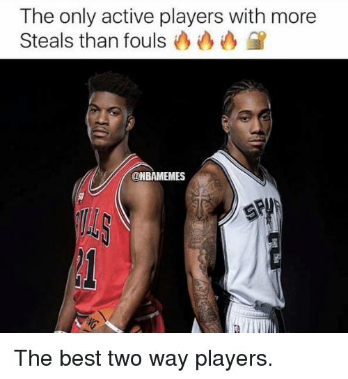 Nba, Best, and More: The only active players with more  Steals than fouls  ONBAMEMES The best two way players.