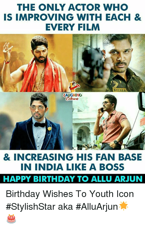 Birthday, Happy Birthday, and Happy: THE ONLY ACTOR WHO  IS IMPROVING WITH EACH &  EVERY FILM  LAUGHING  & INCREASING HIS FAN BASE  IN INDIA LIKE A BOSS  HAPPY BIRTHDAY TO ALLU ARJUN Birthday Wishes To Youth Icon #StylishStar aka #AlluArjun🌟 🎂