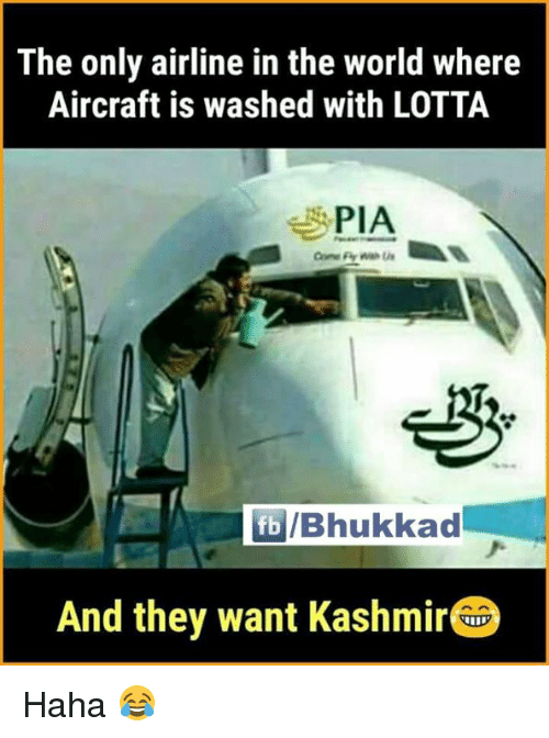Memes, World, and Haha: The only airline in the world where  Aircraft is washed with LOTTA  PIA  /Bhukkad  And they want Kashmir Haha 😂