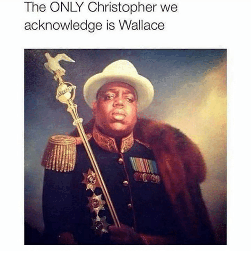 Only Christopher We Acknowledge Is Wallace