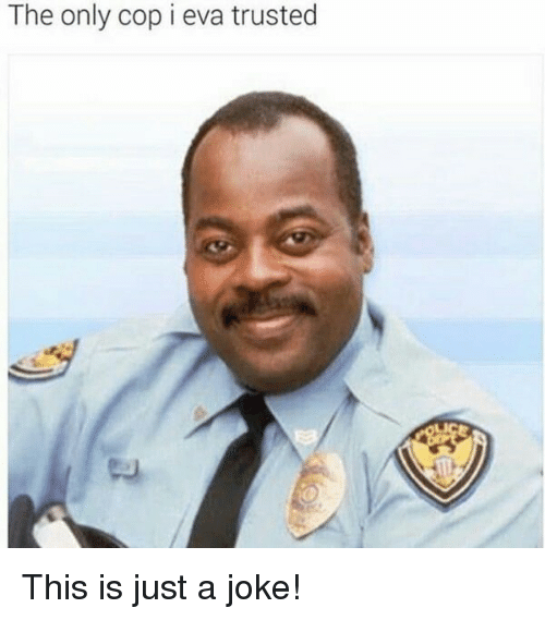 Blackpeopletwitter, Funny, and Eva: The only cop i eva trusted