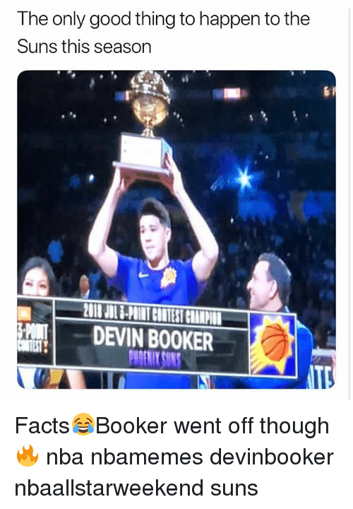 Basketball, Facts, and Nba: The only good thing to happen to the  Suns this season  ! |  DEVIN BOOKER Facts😂Booker went off though 🔥 nba nbamemes devinbooker nbaallstarweekend suns