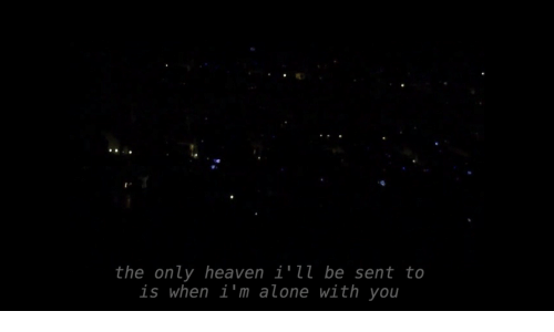 Being Alone, Heaven, and You: the only heaven i'll be sent to  is when i'm alone with you