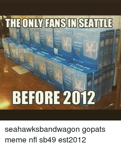 Meme, Memes, and Nfl: THE ONLY IN SEATTLE  BEFORE 2012 seahawksbandwagon gopats meme nfl sb49 est2012