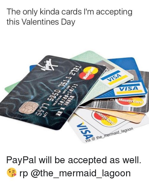 Memes, Mermaids, and Paypal: The only kinda cards l'm accepting  this Valentines Day  VISA  lagoon  Via Co the mermaid PayPal will be accepted as well. 😘 rp @the_mermaid_lagoon