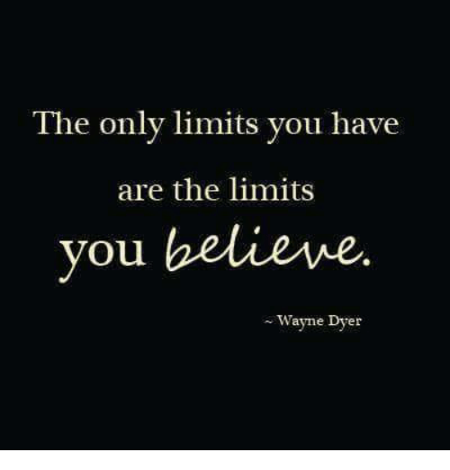 The Only Limits You Have Are The Limits Ou Wayne Dyer Meme On Meme