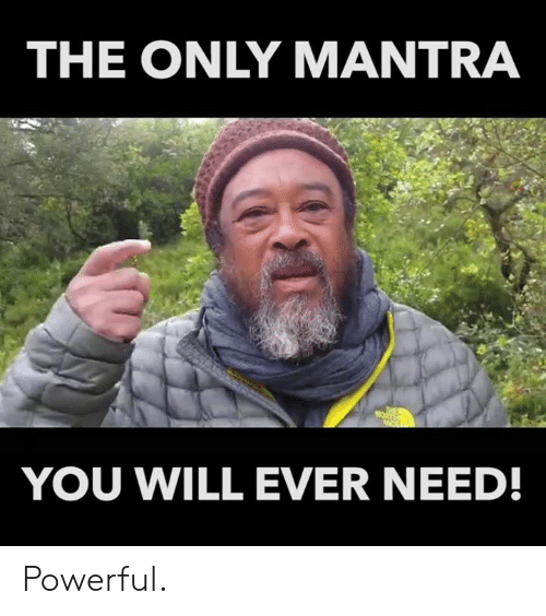 Memes, Powerful, and 🤖: THE ONLY MANTRA  YOU WILL EVER NEED! Powerful.