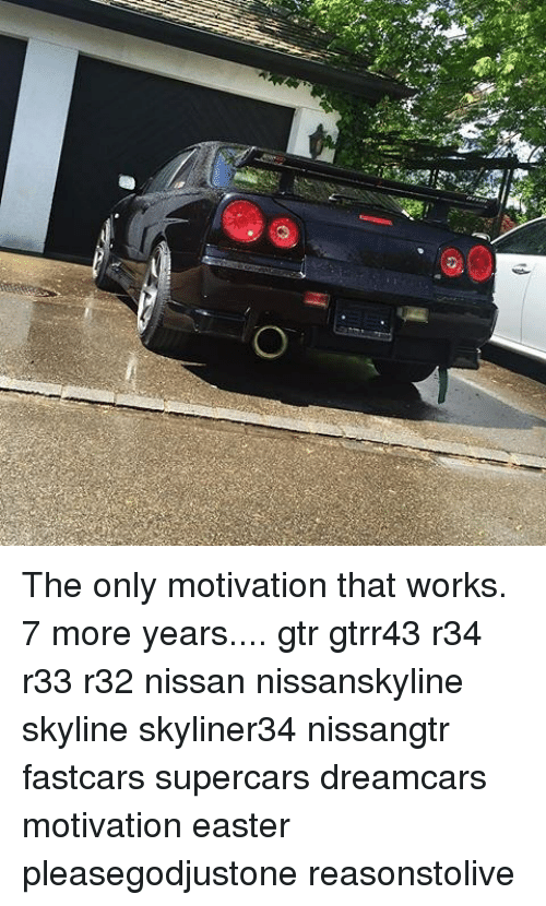 Easter, Memes, And Nissan: The Only Motivation That Works. 7 More Years