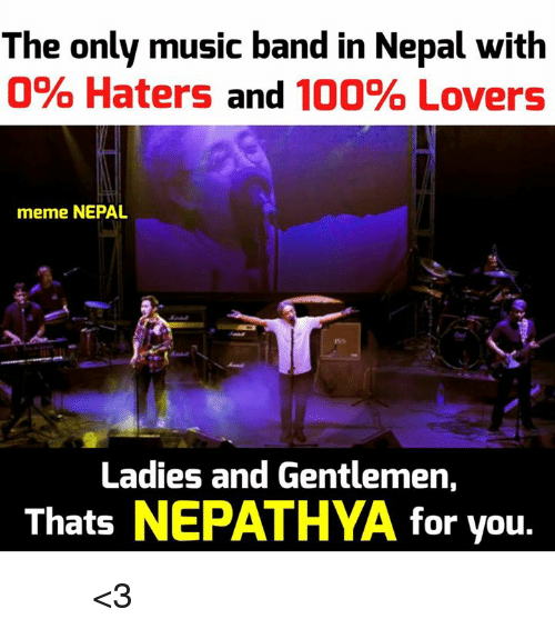 Nepal, Nepali, and Band: The only music band in Nepal with  0% Haters and  100% Lovers  meme NEPAL  Ladies and Gentlemen,  Thats  NEPATHYA for you. नेपथ्य <3