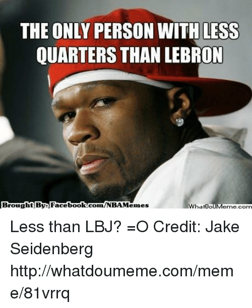 the only person with less quarters than lebron brought bys 17015081 25 best lebron memes cav memes, rebounder memes, rebound memes