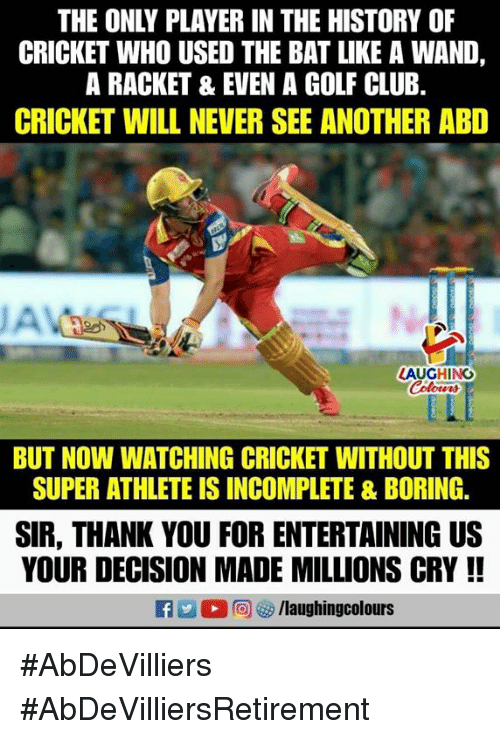Club, Thank You, and Cricket: THE ONLY PLAYER IN THE HISTORY OF  CRICKET WHO USED THE BAT LIKE A WAND,  A RACKET & EVEN A GOLF CLUB.  CRICKET WILL NEVER SEE ANOTHER ABD  LAUGHING  Colowrs  BUT NOW WATCHING CRICKET WITHOUT THIS  SUPER ATHLETE IS INCOMPLETE&BORING.  SIR, THANK YOU FOR ENTERTAINING US  YOUR DECISION MADE MILLIONS CRY!!  f/laughingcolours #AbDeVilliers #AbDeVilliersRetirement