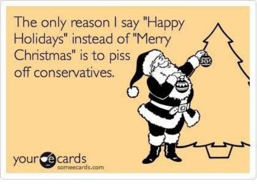 The Only Reason I Say Happy Holidays Instead Of Merry Christmas Is