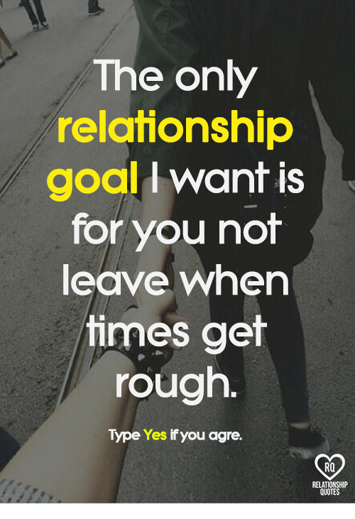 Relationship Goals Quotes The Only Relationship Goal Want Is for You Not Leave When Times  Relationship Goals Quotes