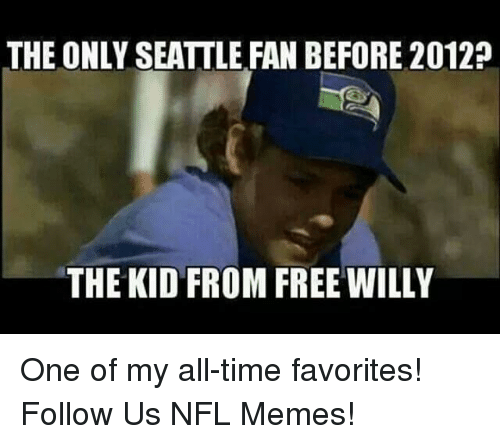 Memes, Nfl, and Free: THE ONLY SEATTLE FAN BEFORE 2012?  THE KID FROM FREE WILLY One of my all-time favorites!  Follow Us NFL Memes!