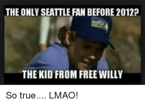 Lmao, Nfl, and True: THE ONLY SEATTLE FAN BEFORE 2012?  THE KID FROM FREE WILLY So true.... LMAO!