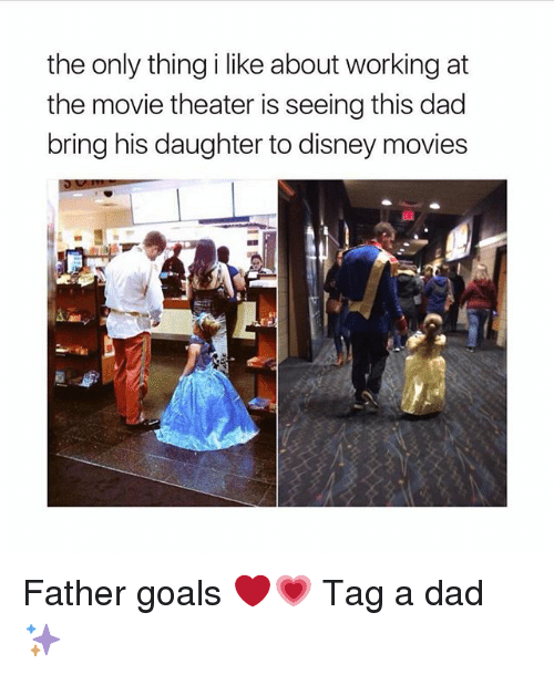 Dad, Disney, and Goals: the only thing i like about working at  the movie theater is seeing this dad  bring his daughter to disney movies Father goals ❤️💗 Tag a dad ✨