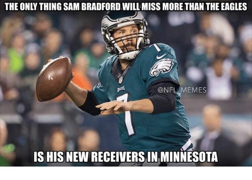 Meme, Memes, and Nfl: THE ONLY THING SAMBRADFORDWILL MISS MORETHAN THE EAGLES  NFL MEMES  IS HISNEWRECEIVERSINMINNESOTA