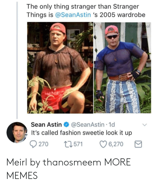 Dank, Fashion, and Memes: The only thing stranger than Stranger  Things is @SeanAstin 's 2005 wardrobe  Sean Astin  @SeanAstin 1d  's called fashion sweetie look it up  9270 t571 6,270 Meirl by thanosmeem MORE MEMES