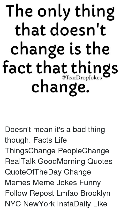 The Only Thing That Doesn T Change Is The Fact That Things Change
