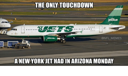 Meme, Memes, and Mondays: THE ONLY TOUCHDOWN  jetBlue  @NFL MEMES  A NEW YORK JET HADIN ARIZONA MONDAY