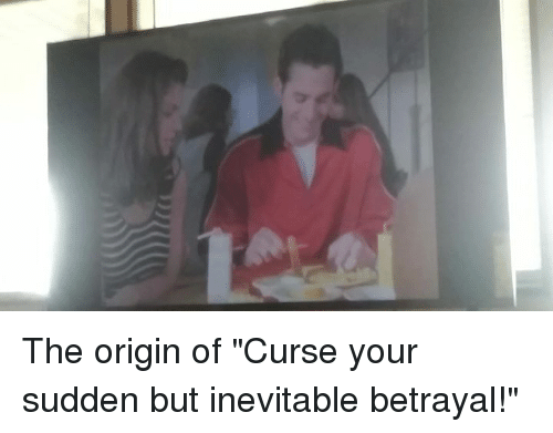 """Memes, 🤖, and The Originals: The origin of """"Curse your sudden but inevitable betrayal!"""""""