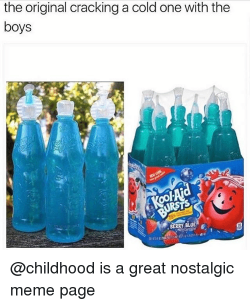 Meme, Blue, and Dank Memes: the original cracking a cold one with the  boys  BERRY BLUE @childhood is a great nostalgic meme page