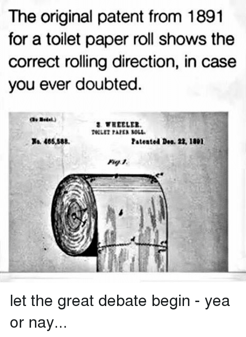 Memes, 🤖, and Debate: The original patent from 1891  for a toilet paper roll shows the  correct rolling direction, in case  you ever doubted.  a 465,588  Patented Dea. 22, 1801 let the great debate begin - yea or nay...